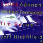 MICHAEL FORMANEK Loose Cannon [with Tim Berne and Jeff Hirshfield] album cover